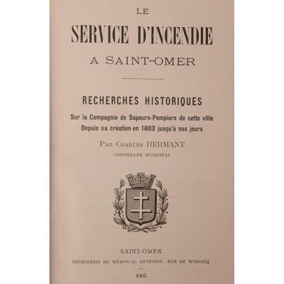 Ville De Saint Omer, Un Très Rare Ouvrage Sur Son Service Incendie Depuis Sa Création En 1803.