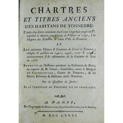 CHOART - Charters and old titles of the inhabitants of Tonnerre, taken from a book containing two hundred and twenty-eight pages in-8 °, printed in Aucerre by Claude Villiers in 1630, at the diligence of the Aldermen of the said town of Tonnerre and the old ones Uses & customs of the County of Tonnerre, written & published in 1495, 1496, 1507 & 1536, prior to the reformation of the custom of Sens in 1555. Products pending in the Parliament of Paris, in the report of M. Choart, adviser, between the Marquis de Courtanvaux, Count of Tonnerre, & the Mayors, Aldermen & Inhabitants of said Tonnerre. On the Question of knowing: If the territory of Tonnerre is in Franc-Aleu. Paris, From the printing house of Demonville, 1776; in-4, 88 pp., recovered cardboard, leather spine, black title patch.