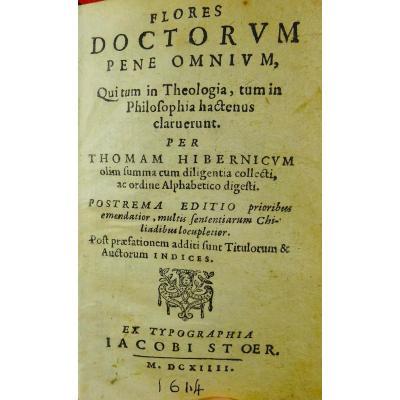 Hibernicum (thomam) - Flores Doctorum. Imprimé Par Jacques Store, 1614. Anthologie.