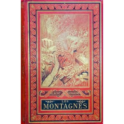 Dupaigne (albert) - Les Montagnes. Tours, Alfred Mame, 1881.