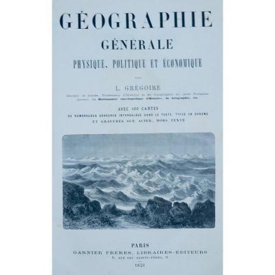 GRÉGOIRE - Géographie générale physique, politique et économique. 1876.