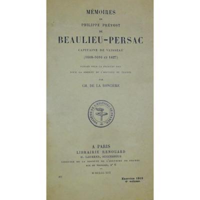 RONCIÈRE Mémoires de  Prévost de Beaulieu-Persac Capitaine de Vaisseau (1608-1610 et 1627).