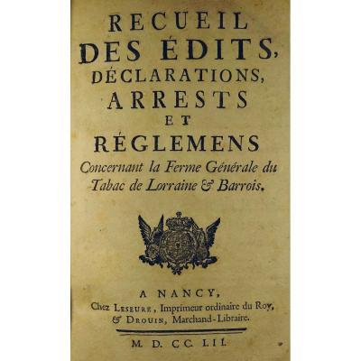 Collection Of Edicts, Declarations, Arrests And Regulations Concerning La Ferme Du Tabac De Lorraine