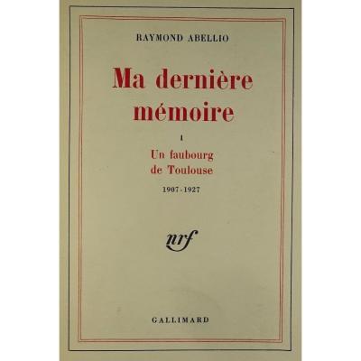 Abellio (raymond) - Ma Dernière Mémoire. Un Faubourg De Toulouse 1907-1927. Édition Originale,