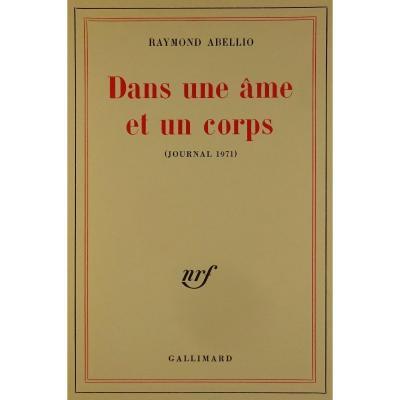 Abellio (raymond) - Dans Une âme Et Un Corps (journal 1971). Édition Originale, 1973.