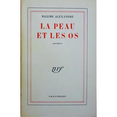 Alexandre (maxime) - La Peau Et Les Os. 1956. Bel Envoi De l'Auteur. Exemplaire Hors Commerce.