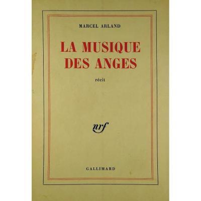 Arland (marcel) - La Musique Des Anges. Paris, Gallimard, 1967. Envoi De l'Auteur.