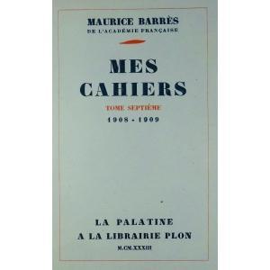 BARRÈS - Mes Cahiers. Tome septième (1908-1909). Plon - La Palatine, 1933. Édition originale.