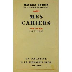 BARRÈS - Mes Cahiers. Tome Sixième (1907-1908). Plon - La Palatine, 1933. Édition Originale.