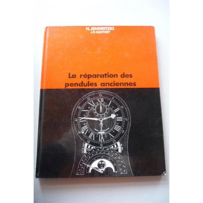 Livres. La Réparation Des Pendules Anciennes De H. Hendritzki Edition Originale De 1979.