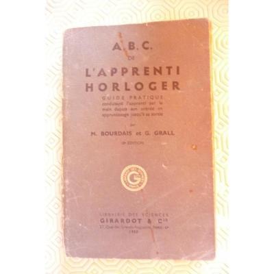 Bourdais Et Grall. Abc De l'Apprenti Horloger. 1950