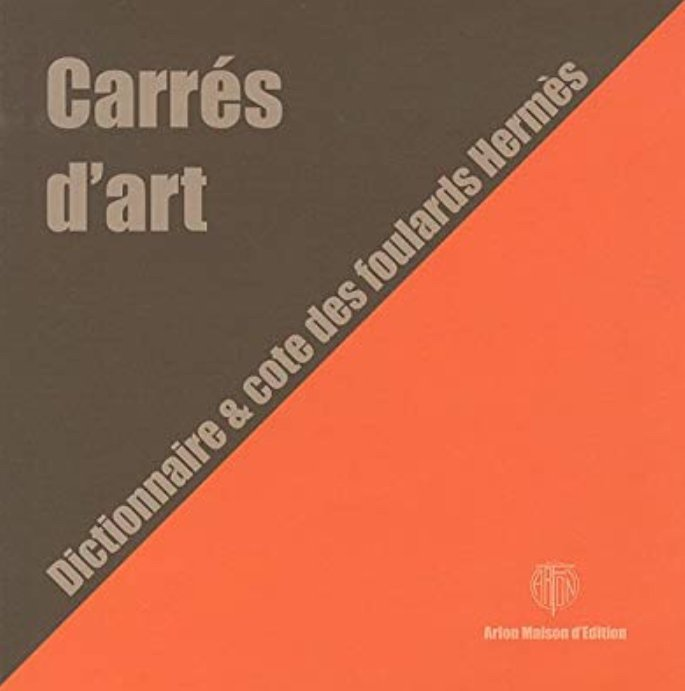 Hermes - Dictionary And Quote Of Hermes Scarves - Carre d'Art Volume 1 (2010)