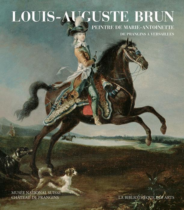 Louis-Auguste BRUN, Peintre de Marie-Antoinette de Prangins à Versailles