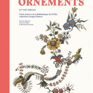 Ornements  XVe-XIXe siècles - Chefs-d'oeuvre de la Bibliothèque de l'INHA collections Jacques Doucet
