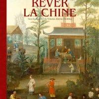 Rêver la Chine: Chinoiseries et regards croisés entre la Chine et l'Europe, XVIIème et XVIIIème siècle