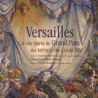 Versailles : La vie dans le Grand Parc au temps de Louis XIV